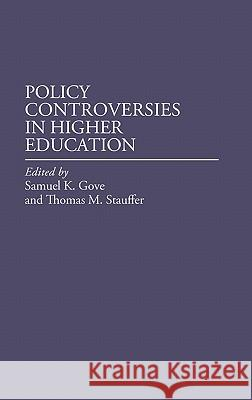Policy Controversies in Higher Education Samuel K. Gove Thomas M. Stauffer Samuel Kimball Gove 9780313253812