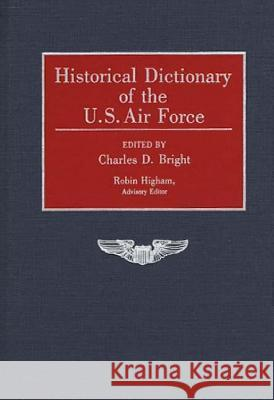 Historical Dictionary of the U.S. Air Force Charles D. Bright Charles D. Bright 9780313259289