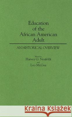 Education of the African American Adult : An Historical Overview Harvey G. Neufeldt Leo McGee 9780313259722