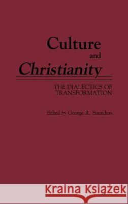 Culture and Christianity: The Dialectics of Transformation George R. Saunders George R. Saunders 9780313261183
