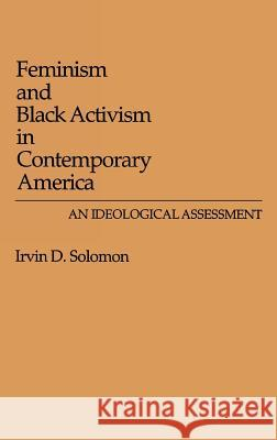 Feminism and Black Activism in Contemporary America: An Ideological Assessment Irvin D. Solomon Solomon 9780313262043 Greenwood Press