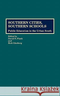 Southern Cities, Southern Schools: Public Education in the Urban South David N. Plank Rick Ginsberg David Nathan Plank 9780313262975