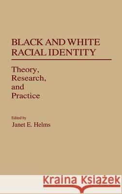 Black and White Racial Identity: Theory, Research, and Practice Janet E. Helms Janet E. Helms 9780313263521