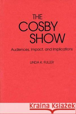 The Cosby Show: Audiences, Impact, and Implications Linda K. Fuller 9780313264078