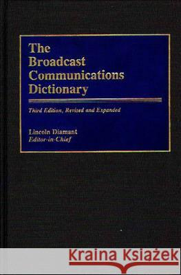 The Broadcast Communications Dictionary, 3rd Edition Lincoln Diamant 9780313265020