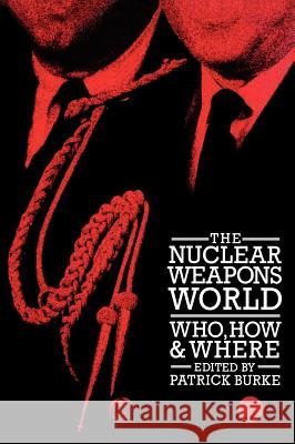The Nuclear Weapons World: Who, How, and Where Patrick Burke Patrick Burke 9780313265907