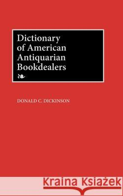 Dictionary of American Antiquarian Bookdealers Donald C. Dickinson 9780313266751