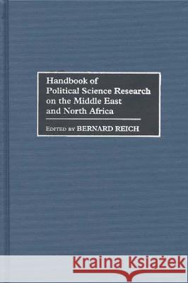Handbook of Political Science Research on the Middle East and North Africa Bernard Reich 9780313273728