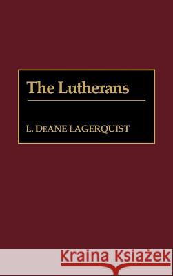 The Lutherans L. DeAne Lagerquist 9780313275494