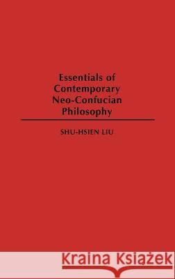 Essentials of Contemporary Neo-Confucian Philosophy Shuxian Liu Shu-Hsien Liu 9780313275814