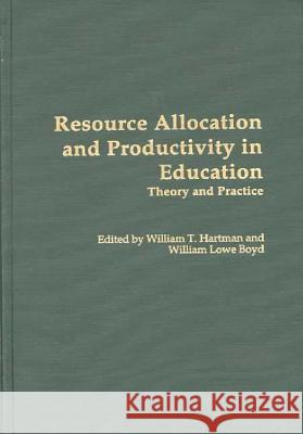 Resource Allocation and Productivity in Education: Theory and Practice William T. Hartman William Lowe Boyd 9780313276316