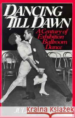 Dancing Till Dawn: A Century of Exhibition Ballroom Dance Julie Malnig 9780313276477