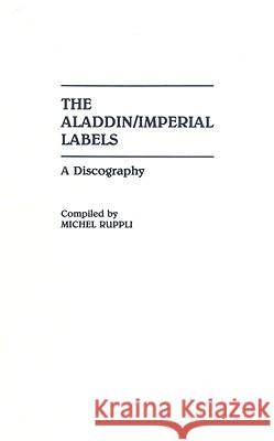 The Aladdin/Imperial Labels : A Discography Michel Ruppli 9780313278211