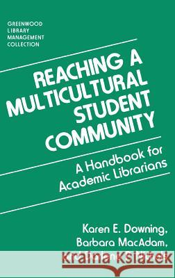 Reaching a Multicultural Student Community: A Handbook for Academic Librarians Karen E. Downing Barbara MacAdam Darlene P. Nichols 9780313279126
