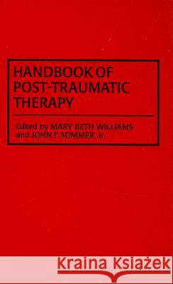 Handbook of Post-Traumatic Therapy Mary Beth Williams John F., Jr. Sommer 9780313281433