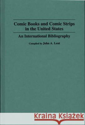 Comic Books and Comic Strips in the United States: An International Bibliography John A. Lent John A. Lent Jerry Robinson 9780313282119 Greenwood Press