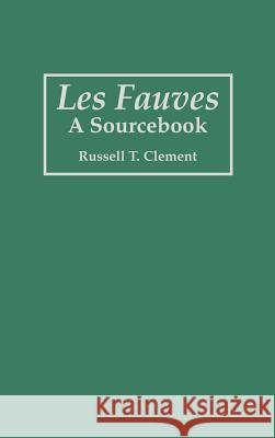 Les Fauves : A Sourcebook Russell T. Clement 9780313283338