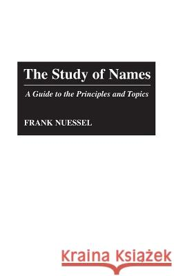 The Study of Names: A Guide to the Principles and Topics Frank Nuessel 9780313283567