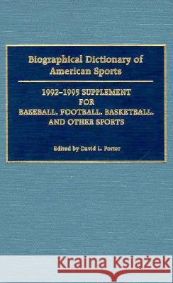 Biographical Dictionary of American Sports: 1992-1995 Supplement for Baseball, Football, Basketball, and Other Sports David L. Porter 9780313284311