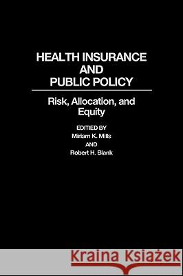Health Insurance and Public Policy : Risk, Allocation, and Equity Miriam K. Mills Robert H. Blank Miriam K. Mills 9780313284656