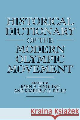 Historical Dictionary of the Modern Olympic Movement John E. Findling Kimberly D. Pelle 9780313284779