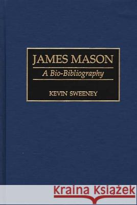 James Mason: A Bio-Bibliography Kevin Sweeney 9780313284960