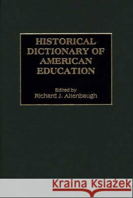 Historical Dictionary of American Education Richard J. Altenbaugh 9780313285905