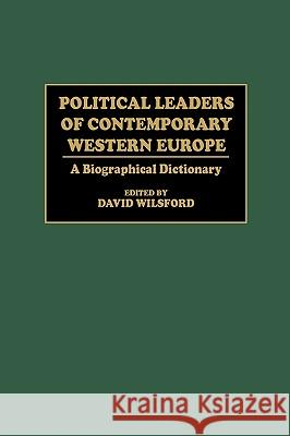 Political Leaders of Contemporary Western Europe: A Biographical Dictionary David Wilsford David Wilsford 9780313286230