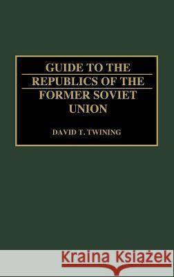 Guide to the Republics of the Former Soviet Union David T. Twining 9780313288180