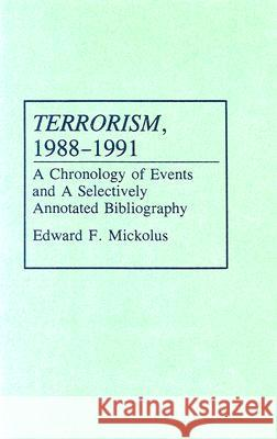 Terrorism, 1988-1991: A Chronology of Events and a Selectively Annotated Bibliography Edward F. Mickolus 9780313289705