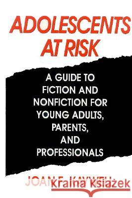 Adolescents at Risk: A Guide to Fiction and Nonfiction for Young Adults, Parents, and Professionals Joan F. Kaywell 9780313290398