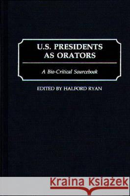 U.S. Presidents as Orators: A Bio-Critical Sourcebook Halford R. Ryan 9780313290596
