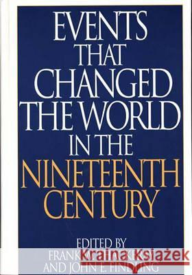 Events That Changed the World in the Nineteenth Century Frank W. Thackeray Frank W. Thackeray John E. Findling 9780313290763