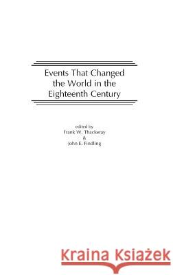 Events That Changed the World in the Eighteenth Century Frank W. Thackeray John E. Findling 9780313290770