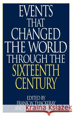 Events That Changed the World Through the Sixteenth Century John E. Findling Frank W. Thackeray Frank W. Thackeray 9780313290794