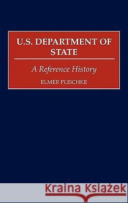 U.S. Department of State: A Reference History Elmer Plischke 9780313291265