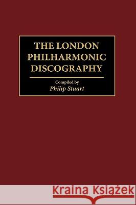 The London Philharmonic Discography Philip Stuart 9780313291364