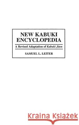 New Kabuki Encyclopedia: A Revised Adaptation of Ukabuki Jiten Samuel L. Leiter 9780313292880