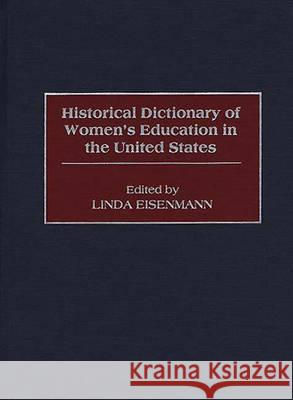 Historical Dictionary of Women's Education in the United States Linda Eisenmann 9780313293238