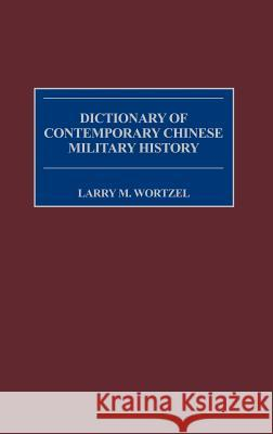 Dictionary of Contemporary Chinese Military History Larry M. Wortzel Robin D. S. Higham 9780313293375