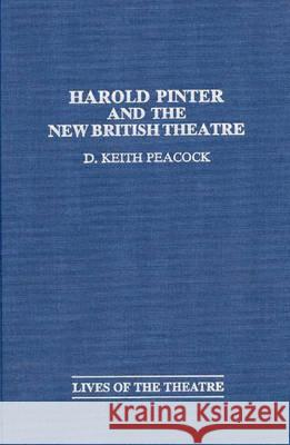 Harold Pinter and the New British Theatre D. Keith Peacock 9780313293788