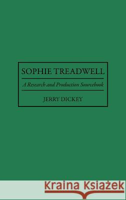 Sophie Treadwell: A Research and Production Sourcebook Jerry Dickey 9780313293887