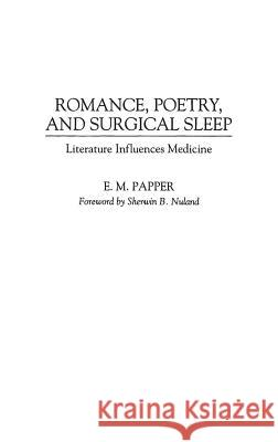 Romance, Poetry, and Surgical Sleep : Literature Influences Medicine E. M. Papper 9780313294051