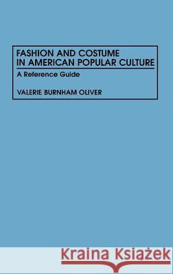 Fashion and Costume in American Popular Culture : A Reference Guide Valerie B. Oliver 9780313294129
