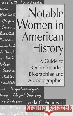 Notable Women in American History : A Guide to Recommended Biographies and Autobiographies Lynda G. Adamson 9780313295843