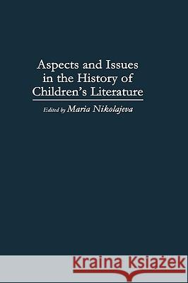 Aspects and Issues in the History of Children's Literature Maria Nikolajeva 9780313296147