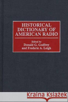 Historical Dictionary of American Radio Donald G. Godfrey Frederic A. Leigh 9780313296369