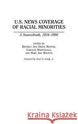U.S. News Coverage of Racial Minorities : A Sourcebook, 1934-1996 Beverly Ann Deepe Keever Mary Weston Carolyn Martindale 9780313296710