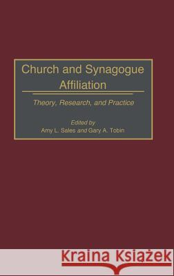 Church and Synagogue Affiliation: Theory, Research, and Practice Amy L. Sales Gary A. Tobin 9780313296819 Greenwood Press
