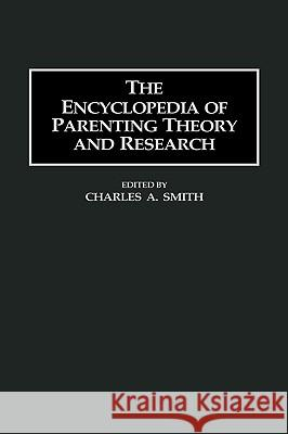The Encyclopedia of Parenting Theory and Research Charles A. Smith 9780313296994